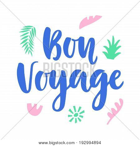Bon Voyage poster with hand written lettering and floral tropical elements, isolated on white. Modern calligraphy. Minimal style tourism banner, tee shirt print. Vector illustration