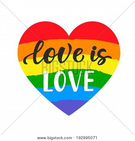 Love is love. Inspirational Gay Pride poster with rainbow spectrum heart shape, brush lettering. Homosexuality emblem. LGBT rights concept.