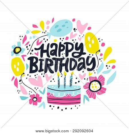 Happy Birthday Lettering In Hand Drawn Frame. Congratulations And Wishes In Balloons, Flowers Vector