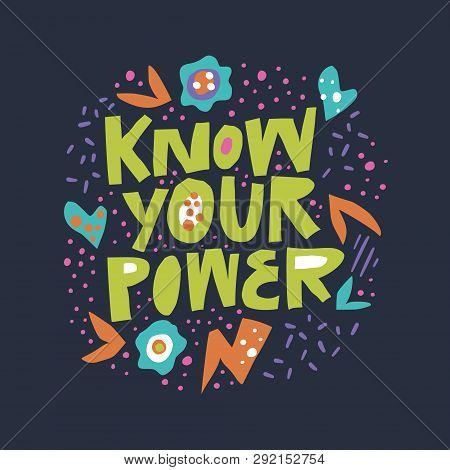 Know Your Power Flat Hand Drawn Lettering. Girls Power Inspirational Saying, Message For T-shirt Pri