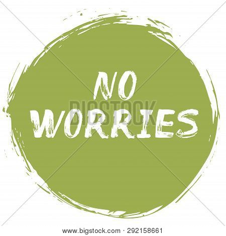 No Worries - Positive Typographic Poster. Lettering Quote - How To Avoid Frustration, Anxiety, Regre