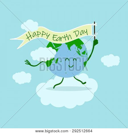 Earth Day Illustration With Happy Earth Character Holding On Happy Earth Day Flag Around Illustratio