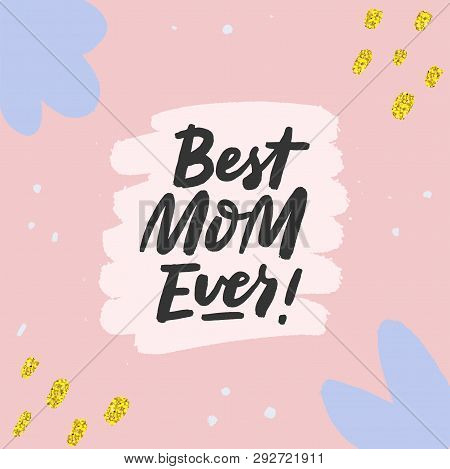 Best Mom Ever Hand Sketched Calligraphy On Textured Doodle Background. Mothers Day Greeting Card Tem