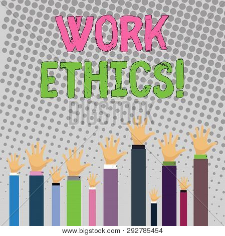 Conceptual hand writing showing Work Ethics. Business photo text principle that hard work intrinsically virtuous worthy reward Businessmen Hands Raising Up Above the Head, Palm In Front. poster