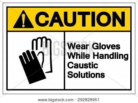 Caution Wear Gloves While Handling Caustic Solutions Symbol Sign, Vector Illustration, Isolate On Wh