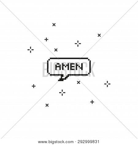 Say Amen In Speech Bubble 8 Bit Pixel Art On White Background Vector Illustration.
