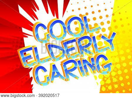 Cool Elderly Caring Comic Book Style Cartoon Words On Abstract Colorful Comics Background.