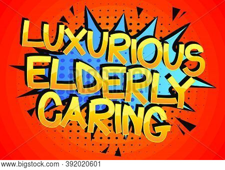 Luxurious Elderly Caring Comic Book Style Cartoon Words On Abstract Colorful Comics Background.