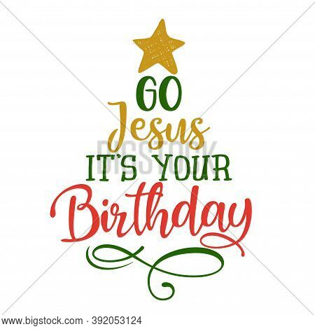 Go Jesus, It is your Birthday!  - Calligraphy phrase for Christmas. Hand drawn lettering for Xmas greeting cards, invitations. Good for t-shirt, mug, scrap booking, gift, printing press. Holiday quote