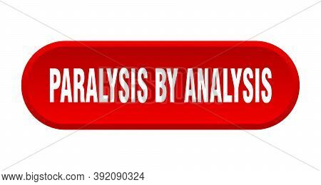 Paralysis By Analysis Button. Rounded Sign On White Background