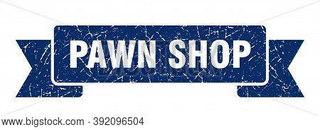 Pawn Shop Ribbon. Pawn Shop Grunge Band Sign. Pawn Shop Banner