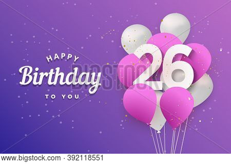 Happy 26th Birthday Balloons Greeting Card Background. 26 Years Anniversary. 26th Celebrating With C
