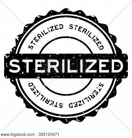 Grunge Black Sterilized Word Round Rubber Seal Stamp On White Background