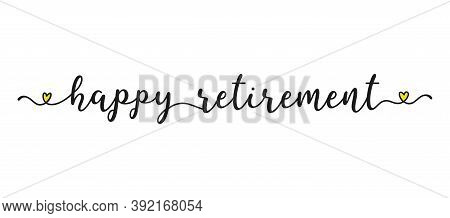 Hand Sketched Happy Retirement Quote As Banner. Lettering For Poster, Label, Sticker, Flyer, Header,