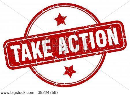 Take Action Stamp. Take Action Round Vintage Grunge Sign. Take Action