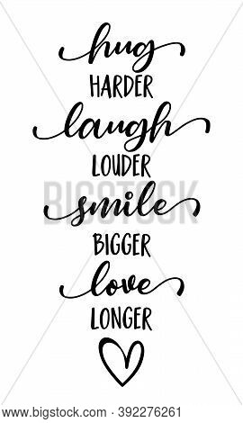 Hug Harder, Laugh Louder, Smile Bigger, Love Longer - Hand Drawn Lettering Quote. Vector Illustratio