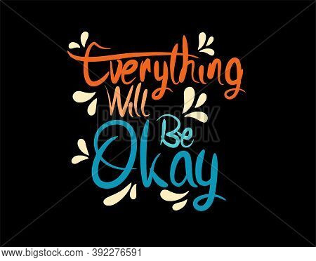 Everything Will Be Okay Lettering Text On Black Background In Vector Illustration