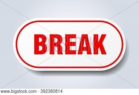 Break Sign. Break Rounded Red Sticker. Break