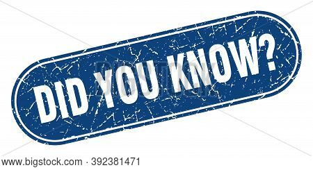 Did You Know Sign. Did You Know Grunge Blue Stamp. Label