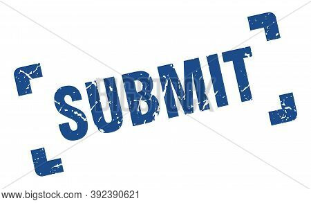 Submit Stamp. Square Grunge Sign On White Background