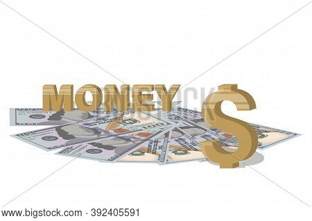 Money. Dollars. American Money Sign, Hundred Dollar Bills On White Background. Design For A Poster