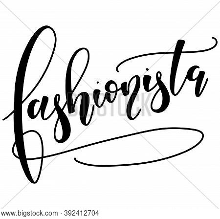 Fashionista, Black Vector Illustration Isolated On White Background. Calligraphy For Posters, Photo