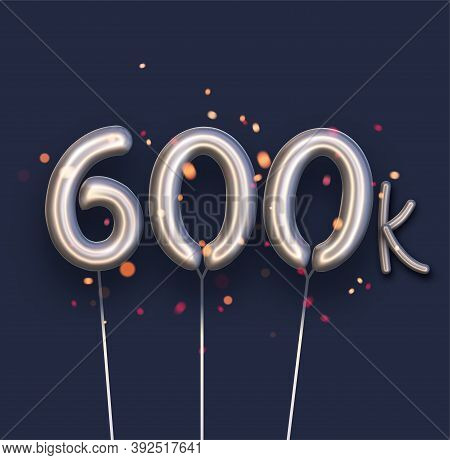 Silver Balloon 600k Sign On Dark Blue Background. 600 Thousand Followers, Likes, Subscribers. Vector