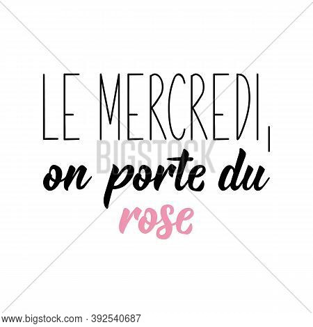 Le Mercredi On Porte Du Rose. French Lettering. Translation From French - On Wednesdays, We Wear Pin