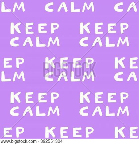 Keep Calm. Vector Seamless Pattern With Calligraphy Hand Drawn Text. Good For Wrapping Paper, Weddin