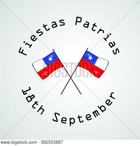 Illustration Of Chile Flags With Fiestas Patrias 18th September Text On The Occasion Of Chile Nation