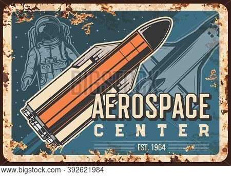 Aerospace Center Vector Rusty Metal Plate. Astronaut, Rocket Carrier And Shuttle In Outer Space Vint