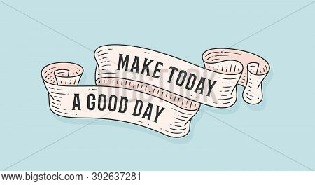 Make Today Good Day. Retro Greeting Card With Ribbon And Motivation Text Make Today Good Day. . Old