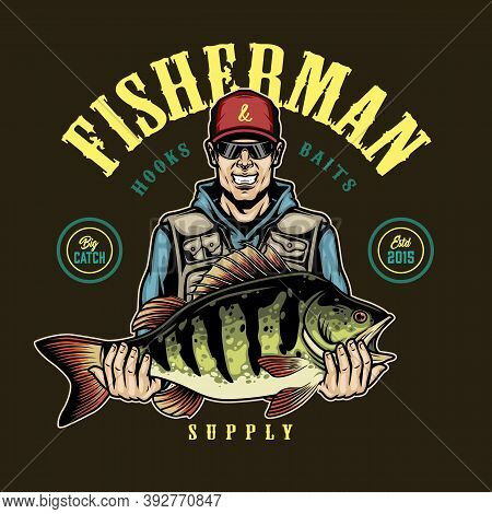 Vintage Fishing Colorful Print With Inscriptions And Happy Fisher Holding Big Bass Isolated Vector I