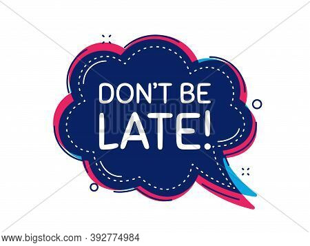 Dont Be Late. Thought Bubble Vector Banner. Special Offer Price Sign. Advertising Discounts Symbol.