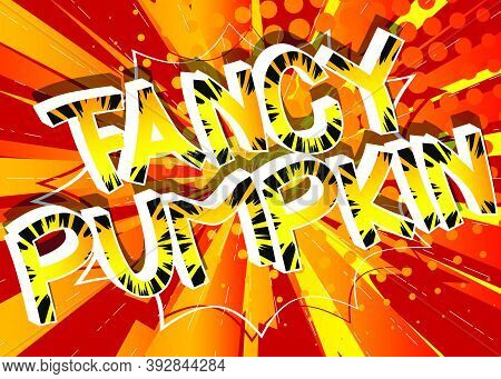 Fancy Pumpkin Comic Book Style Cartoon Words On Abstract Colorful Comics Background.