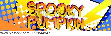 Spooky Pumpkin Comic Book Style Cartoon Words On Abstract Colorful Comics Background.