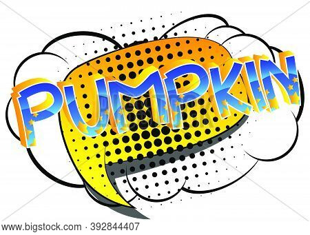 Pumpkin Comic Book Style Cartoon Words On Abstract Colorful Comics Background.