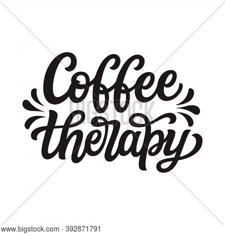 Coffee Therapy. Hand Lettering Quote Isolated On White Background. Vector Typography For Posters, Ca