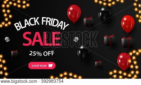 Black Friday Sale, Up To 25 Off, Creative Black Banner With Gifts Near The Black Wall And Ballons
