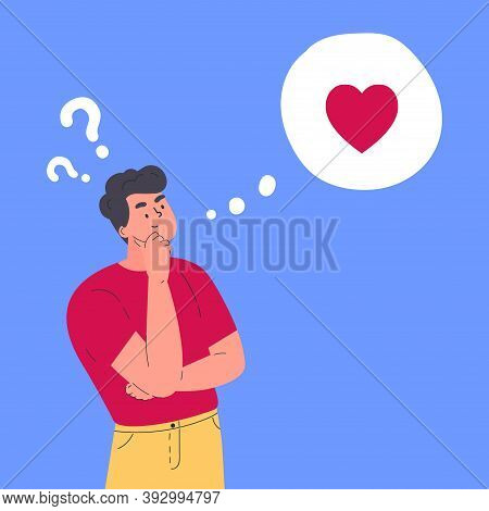 Young Man In Doubt Thinks About Love. Idea About Relationships And Romance. Vector Flat Illustration