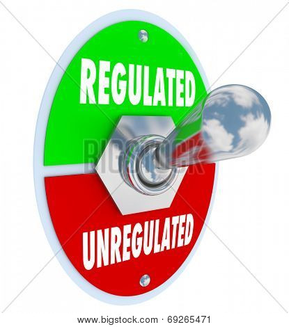 Regulated vs Unregulated words on a toggle switch as government or other authorities approve new guidlenes, rules, laws, standards or regulations for your business