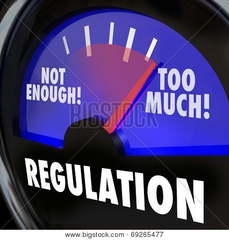 Regulations gauge measuring the amount of regulatory activity in an indsutry, with needle rising from not enough to too much poster