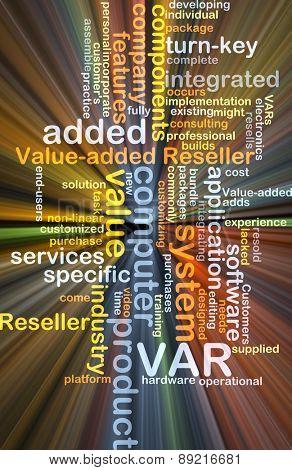 Background concept wordcloud illustration of value added reseller VAR glowing light