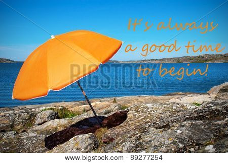Swedish Coastline Bohuslan Archipelago Close To Gothenburg. Swedish West Coast With Rocks And Cliffs And Beach With Orange Parasol And English Life Quote Its Always A Good Time To Begin poster