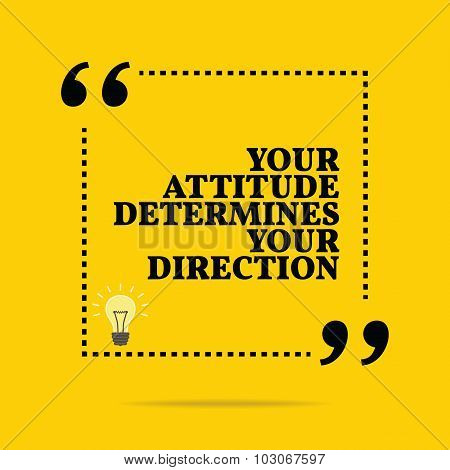 Inspirational Motivational Quote. Your Attitude Determines Your Direction.