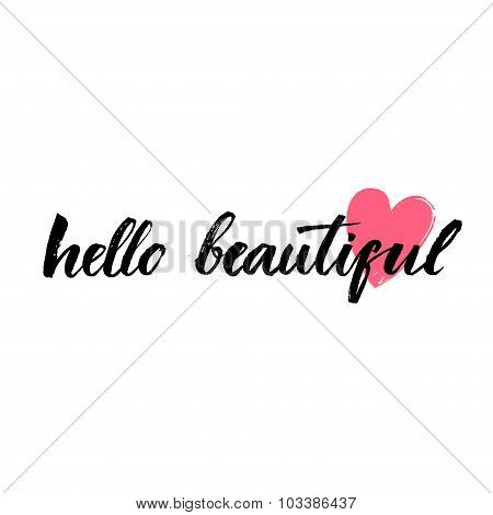 Hello beautiful - vector lettering with hand drawn heart. Calligraphy phrase for gift cards, baby bi