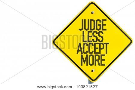 Judge Less Accept More sign isolated on white background poster