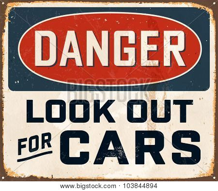 Danger Look Out for Cars - Vintage Metal Sign with realistic rust and used effects. These can be easily removed for a brand new, clean sign.