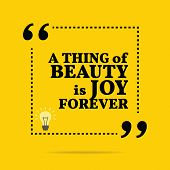 Inspirational motivational quote. A thing of beauty is joy forever. Simple trendy design. poster