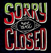 Sorry we are closed - hand drawn restaurant cafe home shop vector typography signboard poster. Quote isolated on textured background. Lettering card decoration hand sketched signboard. poster